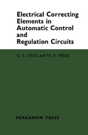 Electrical Correcting Elements in Automatic Control and Regulation Circuits ebook by Krug, G. K.
