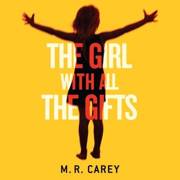 The Girl With All The Gifts - The most original thriller you will read this year audiobook by M. R. Carey