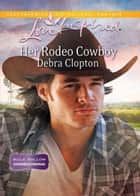 Her Rodeo Cowboy (Mills & Boon Love Inspired) (Mule Hollow Homecoming, Book 1) ebook by Debra Clopton