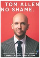 No Shame - the hilarious and candid memoir from one of our best-loved comedians ebook by Tom Allen