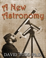 A New Astronomy (Illustrated) ebook by David Todd Ph.D.