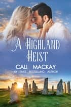 A Highland Heist - The Highland Heart Series, #3 ebook by Cali MacKay