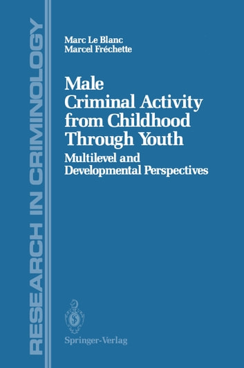Male Criminal Activity from Childhood Through Youth - Multilevel and Developmental Perspectives ebook by Marc Le Blanc,Marcel Frechette
