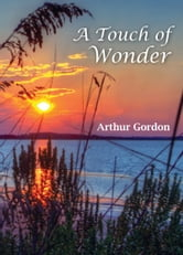 A Touch of Wonder - A Book to Help People Stay in Love with Life ebook by Arthur Gordon