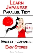 Learn Japanese - Parallel Text - Easy Stories (English - Japanese) ebook by Polyglot Planet Publishing