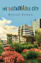 The Sustainable City ebook by Steven Cohen