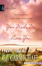 You Made Me Love You ebook by C.J. Carmichael