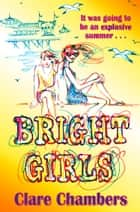 Bright Girls ebook by Clare Chambers
