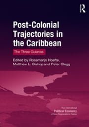 Post-Colonial Trajectories in the Caribbean - The Three Guianas ebook by Rosemarijn Hoefte, Matthew L. Bishop, Peter Clegg