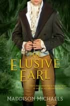 The Elusive Earl ebook by Maddison Michaels