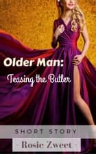 Older Man: Teasing the Butler ebook by Rosie Zweet