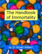 Handbook of Immortality ebook by Stuart Wilson