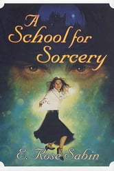 A School for Sorcery ebook by E. Rose Sabin