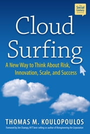 Cloud Surfing - A New Way to Think About Risk, Innovation, Scale and Success ebook by Thomas M. Koulopoulos