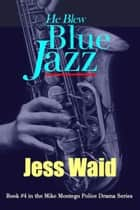 He Blew Blue Jazz: Book #4 in the Mike Montego Series ebook by Jess Waid