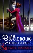 Billionaire Without A Past (Mills & Boon Modern) (Irresistible Russian Tycoons, Book 3) ebook by Carol Marinelli