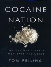 Cocaine Nation: How the White Trade Took Over the World ebook by Thomas Feiling