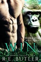 Win (Were Zoo Book Three) ebook by R.E. Butler