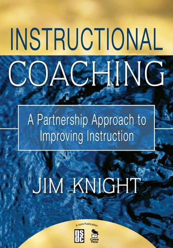 Instructional Coaching - A Partnership Approach to Improving Instruction ebook by Dr. Jim Knight