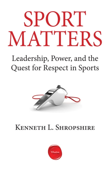 Sport Matters - Leadership, Power, and the Quest for Respect in Sports ebook by Kenneth L Shropshire
