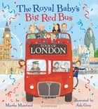 The Royal Baby's Big Red Bus Tour of London ebook by Martha Mumford, Ada Grey