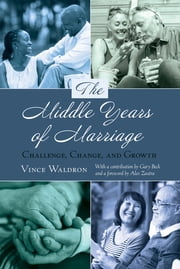 The Middle Years of Marriage - Challenge, Change, and Growth ebook by Vince Waldron