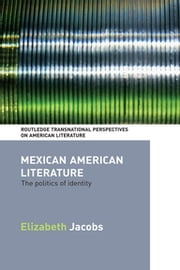 Mexican American Literature - The Politics of Identity ebook by Elizabeth Jacobs