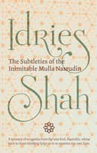 The Subtleties of the Inimitable Mulla Nasrudin ebook by Idries Shah
