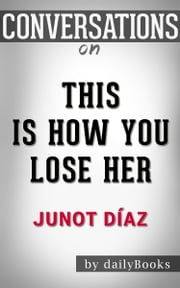 This Is How You Lose Her: A Novel By Junot Díaz | Conversation Starters ebook by dailyBooks