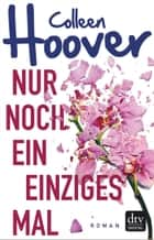 Nur noch ein einziges Mal - Roman 電子書 by Colleen Hoover, Katarina Ganslandt