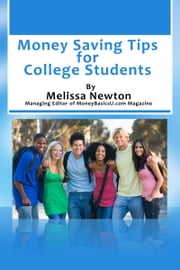 Money Saving Tips for College Students ebook by Melissa Newton