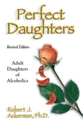 Perfect Daughters (Revised Edition) - Adult Daughters of Alcoholics ebook by Robert Ackerman