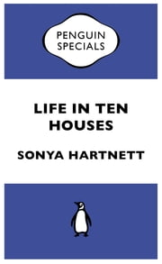 Life In Ten Houses - Penguin Specials ebook by Sonya Hartnett