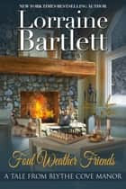 Foul Weather Friends ebook by Lorraine Bartlett