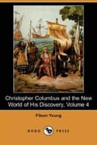 Christopher Columbus, Volume 4 ebook by Filson Young