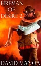 Fireman of Desire 2 ebook by David Manoa