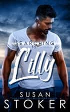 Searching for Lilly - Small Town/Military Romance ebook by Susan Stoker