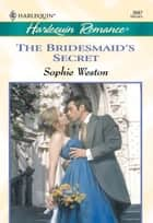 The Bridesmaid's Secret (Mills & Boon Cherish) ebook by Sophie Weston