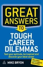 Great Answers to Tough Career Dilemmas - Test Your Aptitude, Be Inspired and Discover Your Ideal Career ebook by Mike Bryon