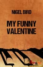My Funny Valentine ebook by Nigel Bird