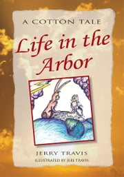 Life in the Arbor - A Cotton Tale ebook by Jerry Travis
