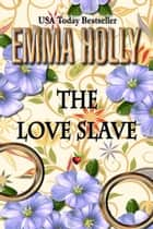 The Love Slave ebook by Emma Holly
