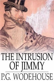 The Intrusion of Jimmy - A Gentleman of Leisure ebook by P. G. Wodehouse
