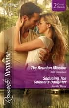 The Reunion Mission/Seducing The Colonel's Daughter ebook by Beth Cornelison, Jennifer Morey