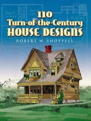 110 Turn-of-the-Century House Designs ebook by R. W. Shoppell
