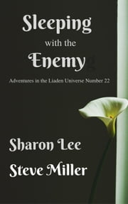 Sleeping with the Enemy - Liaden Universe, #22 ebook by Sharon Lee,Steve Miller