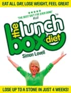The Lunch Box Diet: Eat all day, lose weight, feel great. Lose up to a stone in 4 weeks. ebook by Simon Lovell