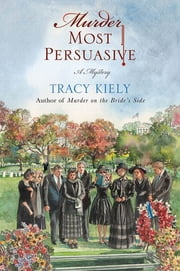 Murder Most Persuasive - A Mystery ebook by Tracy Kiely