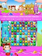 Candy Crush Soda Saga The Unofficial Strategies Tricks and Tips for Candy Crush Soda Saga ebook by Chaladar