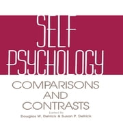 Self Psychology - Comparisons and Contrasts ebook by Douglas Detrick,Susan Detrick,Arnold Goldberg